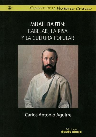 Libro: Mijaíl Bajtín: Rabelais, la risa y la cultura popular | Autor: Carlos Antonio Aguirre Rojas | Isbn: 9789588926988