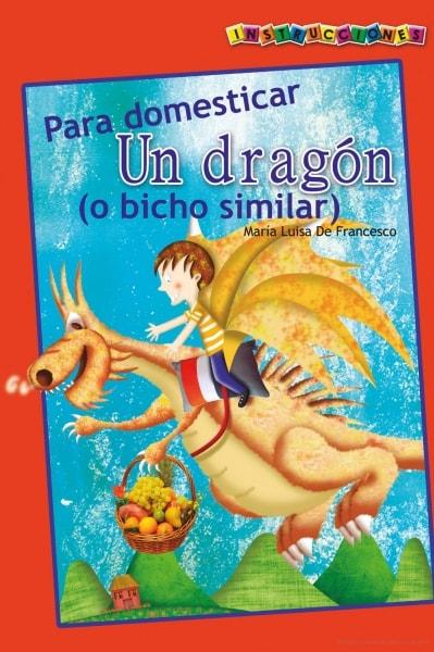 Libro: Instrucciones para domesticar un dragón (o bicho similar) | Autor: María Luisa de Francesco | Isbn: 9789585894723
