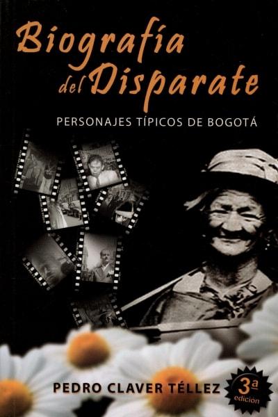 Libro: Biografía del disparate | Autor: Pedro Claver Tellez | Isbn: 9789584636874