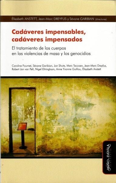 Cadáveres impensables, cadáveres impensados. El tratamiento de los cuerpos  en las violencias de masa y genocidios - Caroline Fournet - 9788415295563