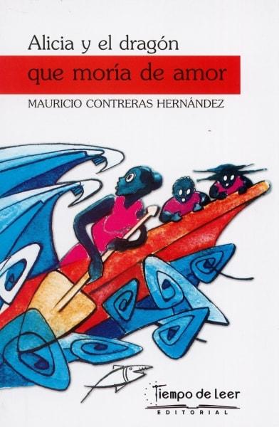 Libro: Alicia y el dragón que moría de amor | Autor: Mauricio Contreras Hernandez | Isbn: 9789585833135