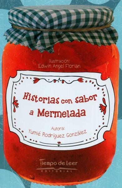 Libro: Historias con sabor a mermelada | Autor: Yumié Rodriguez González | Isbn: 9789588962610