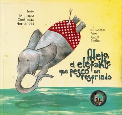Libro: Alejo, el elefante que pescó un resfriado | Autor: Mauricio Contreras Hernandez | Isbn: 9789588962337