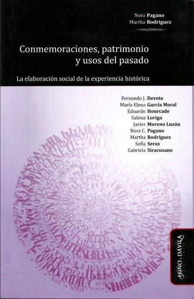 Conmemoraciones, patrimonio y usos del pasado. La elaboración social de la experiencia histórica - Fernando J. Devoto - 9788415295754