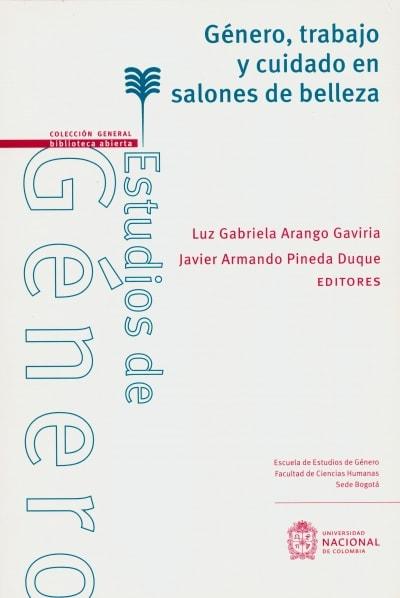 Libro: Género, trabajo y cuidado en salones de belleza | Autor: Luz Gabriela Arango Gaviria | Isbn: 9789587834550