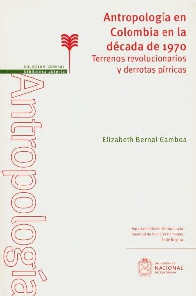 Libro: Antropología en Colombia en la década de 1970 | Autor: Elizabeth Bernal Gamboa | Isbn: 9789587758559