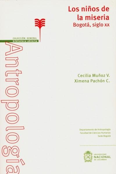 Libro: Los niños de la miseria. Bogotá, siglo XX | Autor: Cecilia Muñoz V. | Isbn: 9789587836554