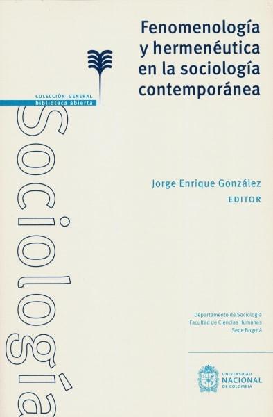 Libro: Fenomenología y hermenéutica en la sociología contemporánea   Autor: Jorge Enrique González Rojas   Isbn: 9789587835618