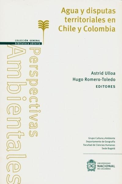 Libro: Agua y disputas territoriales en Chile y Colombia | Autor: Astrid Ulloa | Isbn: 9789587835656
