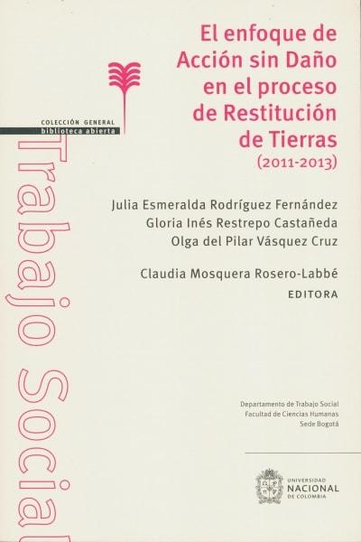 Libro: El enfoque de Acción sin Daño en el proceso de Restitución de Tierras (2011 - 2013) | Autor: Julia Esmeralda Rodríguez Fernández | Isbn: 9789587834918