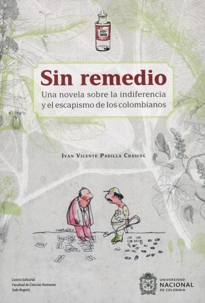 Libro: Sin remedio. Una novela sobre la indiferencia y el escapismo de los colombianos | Autor: Iván Vicente Padilla Chasing | Isbn: 9789587836516