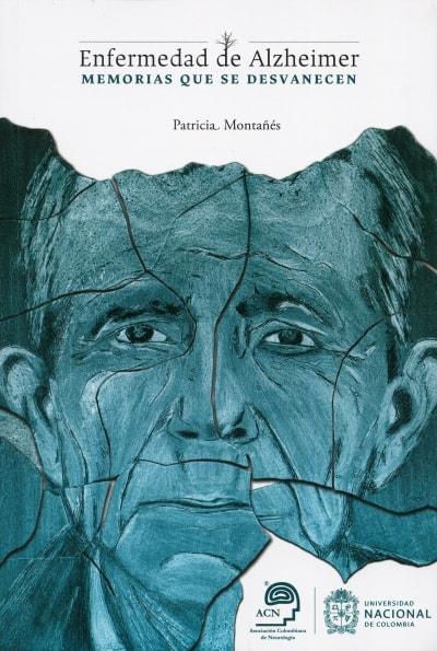 Libro: Enfermedad de Alzheimer. Memorias que se desvanecen | Autor: Patricia Montañés | Isbn: 9789589908884