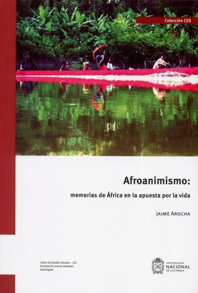 Libro: Afroanimismo: memorias de África en la apuesta por la vida | Autor: Jaime Arocha | Isbn: 9789587838213