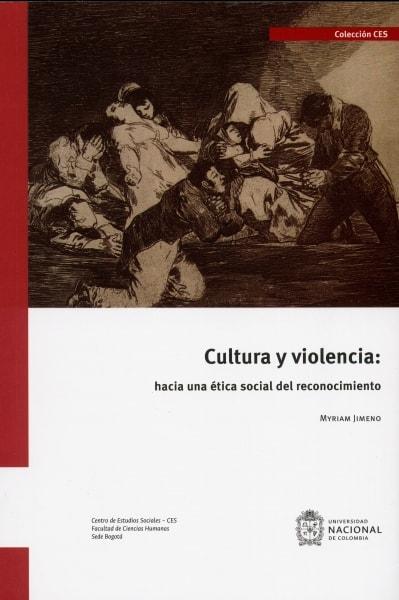Libro: Cultura y violencia: hacia una ética social del reconocimiento | Autor: Myriam Jimeno | Isbn: 9789587837476