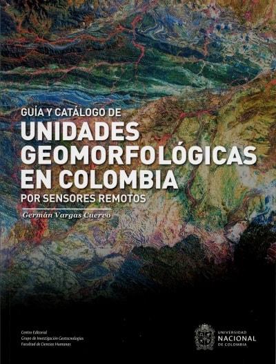 Libro: Guía y catálogo de unidades geomorfológicas en Colombia por sensores remotos | Autor: Germán Vargas Cuervo | Isbn: 9789587752236