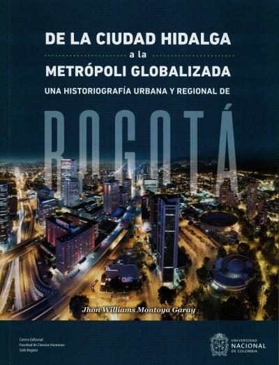 Libro: De la ciudad hidalga a la metrópoli globalizada | Autor: Jhon Williams Montoya Garay | Isbn: 9789587833157