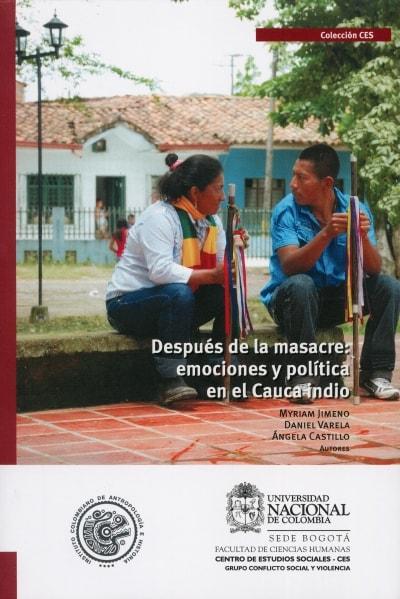 Libro: Después de la masacre: emociones y política en el Cauca indio | Autor: Myriam Jimeno | Isbn: 9789587753561