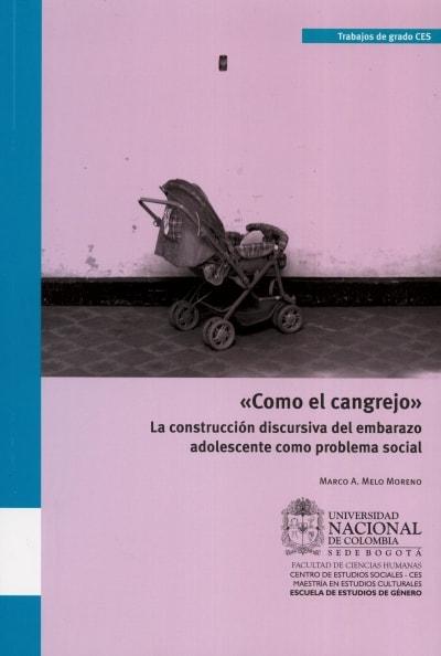 Libro: Como el cangrejo. La construcción discursiva del embarazo adolescente como problema social | Autor: Marco A. Melo Moreno | Isbn: 9789587614640