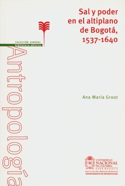 Libro: Sal y poder en el altiplano de Bogotá, 1537 - 1640 | Autor: Ana María Groot | Isbn: 9789587190465