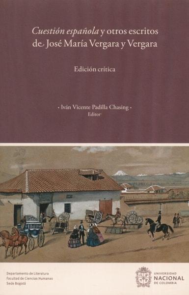 Libro: Cuestión española y otros escritos de José María Vergara y Vergara | Autor: Iván Vicente Padilla Chasing | Isbn: 9789587832068