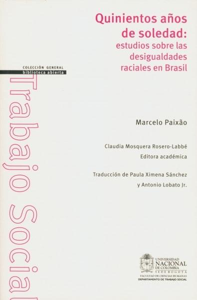 Libro: Quinientos años de soledad: estudios sobre las desigualdades raciales en Brasil | Autor: Marcelo Paixao | Isbn: 9789587756937