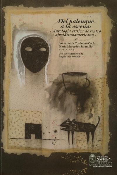 Libro: Del palenque a la escena: Antología crítica de teatro afrolatinoamericano | Autor: Juanamaría Cordones Cook | Isbn: 9789587612615