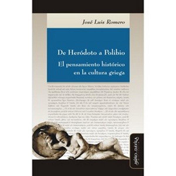 De heródoto a polibio. El pensamiento histórico en la cultura griega - José Luis Romero - 9788492613137