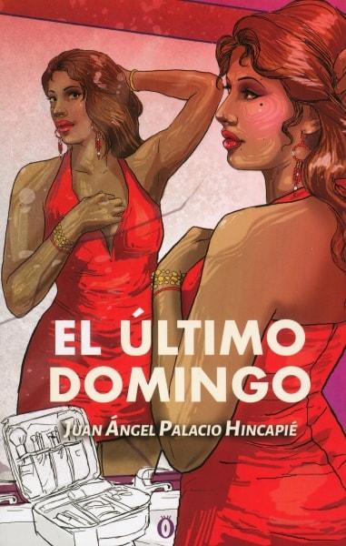 Libro: El último domingo | Autor: Juan Ángel Palacio Hincapié | Isbn: 9789584865939