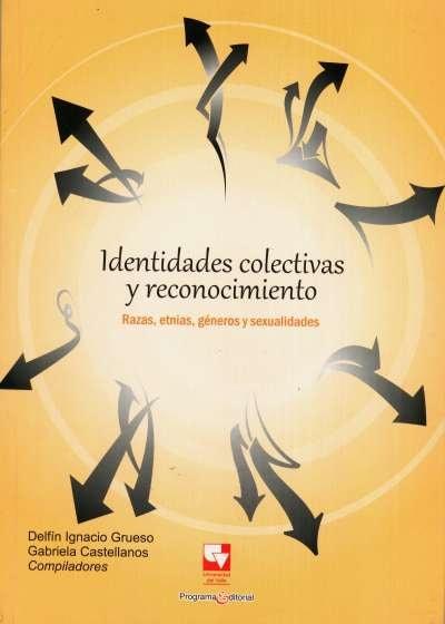 Libro: Identidades colectivas y reconocimiento | Autor: Delfín Ignacio Grueso | Isbn: 9789586708081