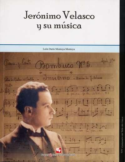 Libro: Jerónimo Velasco y su música | Autor: León Darío Montoya Montoya | Isbn: 9789586708005