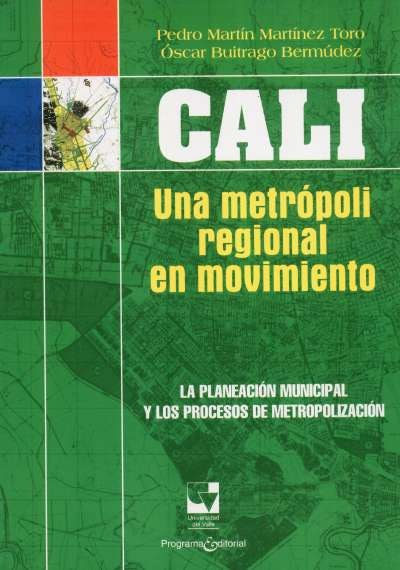 Libro: Cali: Una metrópoli regional en movimiento   Autor: Pedro Martín Martínez Toro   Isbn: 9789586708937