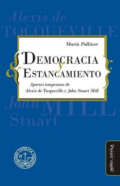 Democracia y estancamiento. Aportes tempranos de Toqueville y John Stuart Mill - María Pollitzer - 9788416467112