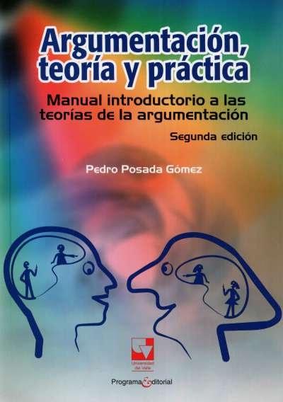 Libro: Argumentación, teoría y práctica | Autor: Pedro Posada Gómez | Isbn: 9789586708265