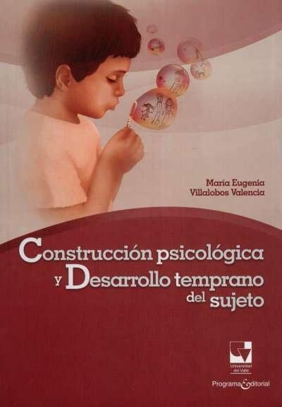 Libro: Construcción psicológica y desarrollo temprano del sujeto | Autor: María Eugenia Villalobos Valencia | Isbn: 9789587651096