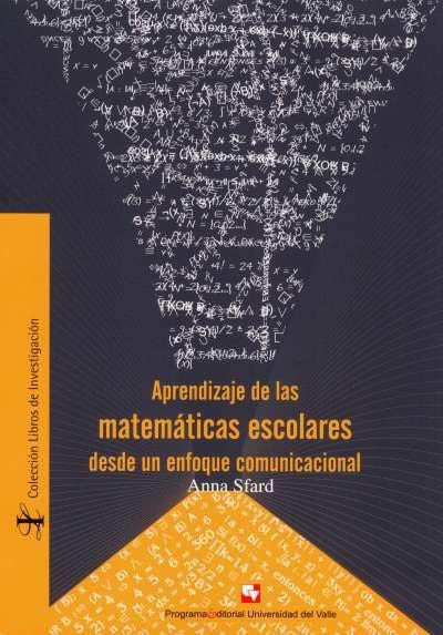 Libro: Aprendizaje de las matemáticas escolares desde un enfoque comunicacional | Autor: Anna Sfard | Isbn: 9789586706339