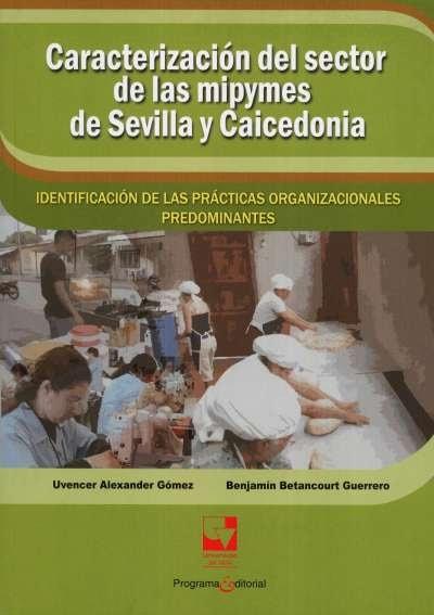 Libro: Caracterización del sector de las mipymes de Sevilla y Caicedonia | Autor: Uvencer Alexander Gómez | Isbn: 9789587650228