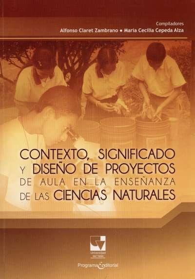 Libro: Contexto,significado y diseño de proyectos de aula en la enseñanza de las ciencias naturales   Autor: Alfonso Claret Zambrano   Isbn: 9789587650457