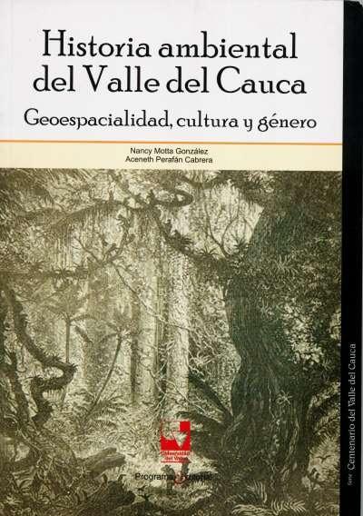 Libro: Historia ambiental del Valle del Cauca | Autor: Nancy Motta Gónzales | Isbn: 9789586708043