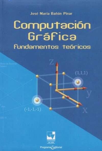 Libro: Computación gráfica: Fundamentos teóricos | Autor: José María Bañón Pinar | Isbn: 9789586709958