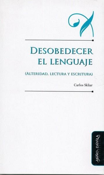 Desobedecer el lenguaje (alteridad, lectura y escritura) - Carlos Skliar - 9788415295990