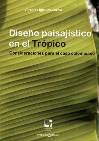Libro: Diseño paisajístico en el Trópico | Autor: Verónica Iglesias García | Isbn: 9789587650303