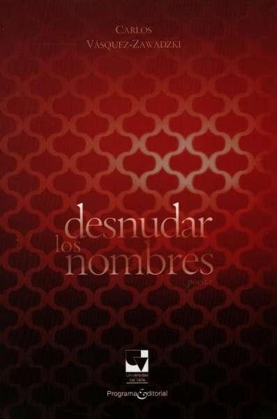 Libro: Desnudar los nombres | Autor: Carlos Vásquez-zawadzki | Isbn: 9789587651164