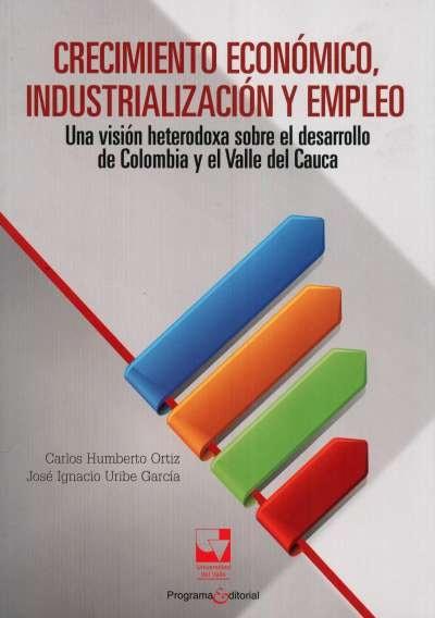Libro: Crecimiento económico,industrialización y empleo | Autor: Carlos Humberto Ortiz | Isbn: 9789587650235
