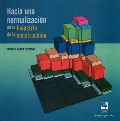 Libro: Hacia una normalización en la industria de la construcción | Autor: Germán I. García Corredor | Isbn: 9789587651133