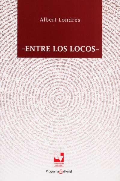 Libro: Entre los locos | Autor: Albert Londres | Isbn: 9789587650358