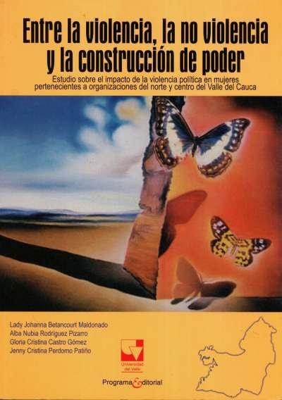 Libro: Entre la violencia, la no violencia y la construcción de poder   Autor: Lady Johanna Betancourt Maldonado   Isbn: 9789586709538