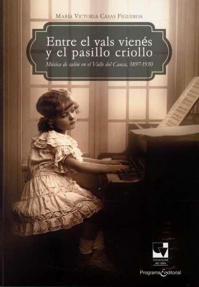 Libro: Entre el vals vienés y el pasillo criollo | Autor: María Victoria Casas Figueroa | Isbn: 9789587650617