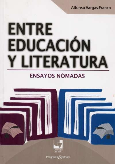 Libro: Entre educación y literatura. Ensayos nómadas | Autor: Alfonso Vargas Franco | Isbn: 9789586709347