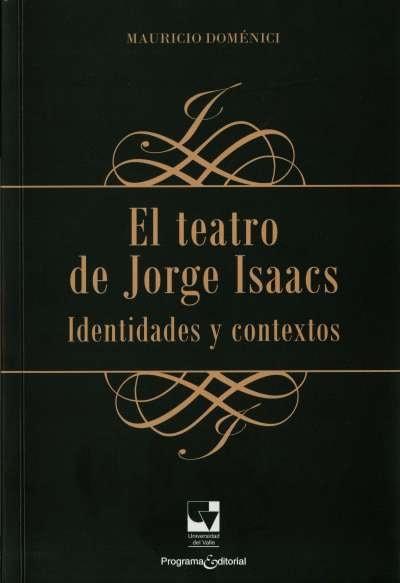 Libro: El teatro de Jorge Isaacs. Identidades y contextos | Autor: Mauricio Doménici | Isbn: 9789586709941