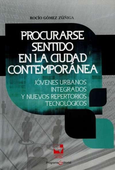 Libro: Procurarse sentido en la ciudad contemporánea | Autor: Rocío Gómez Zúñiga | Isbn: 9789587650143